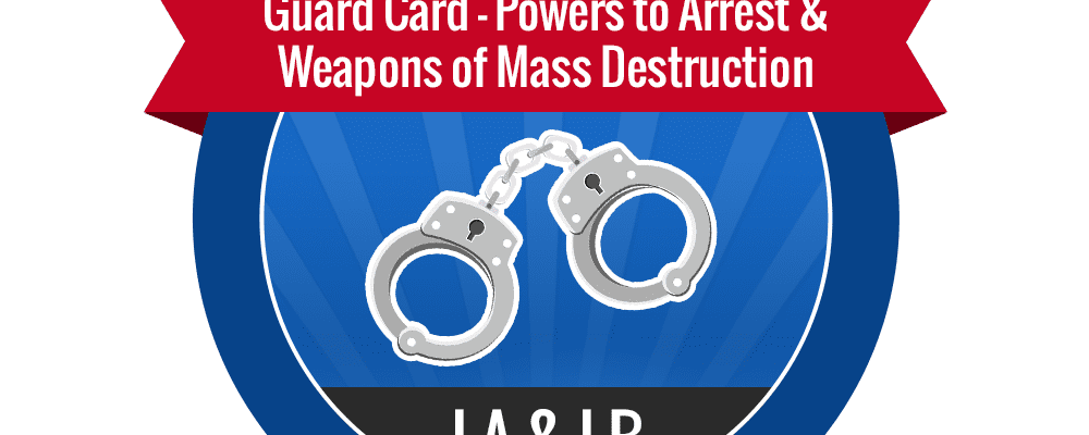 Guard Card – The Powers to Arrest & Weapons of Mass Destruction
